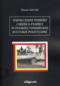 Zaborski Marcin - Współczesne pomniki i miejsca pamięci w polskiej i niemieckiej kulturze politycznej