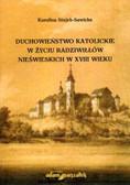Stojek-Sawicka Karolina - Duchowieństwo katolickie w życiu Radziwiłłów nieświeskich w XVIII wieku