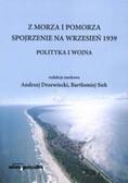 Siek Bartłomiej, red. Drzewiecki Andrzej - Z MORZA I POMORZA SPOJRZENIE NA WRZESIEŃ 1939. POLITYKA I WOJNA