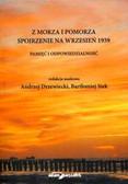 Siek Bartłomiej, red. Drzewiecki Andrzej - Z MORZA I POMORZA SPOJRZENIE NA WRZESIEŃ 1939. PAMIĘĆ I ODPOWIEDZIALNOŚĆ