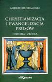 Radzimiński Andrzej - Chrystianizacja i ewangelizacja Prusów. Historia i źródła