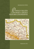 Pyter Magdalena - Oswald Balzer i lwowska szkoła historycznoprawna