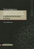 Kaźmierczyk Jerzy - Technologiczne i społeczno-ekonomiczne determinanty zatrudnienia w sektorze bankowym w Polsce