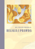 ks. Moskal Piotr - Religia i prawda