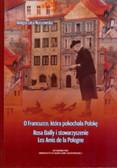 Nossowska Małgorzata - O Francuzce, która pokochała Polskę. Rosa Bailly i stowarzyszenie Les Amis de la Pologne
