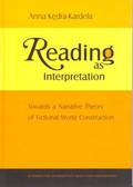 Kędra-Kardela Anna - Reading as Interpretation. Towards a Narrative Theory of Fictional World Construction