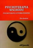 Jianjun Zhu - Psychoterapia wschodu. Psychoterapia wyobrażeniowa
