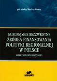red. Miemiec Wiesława - Europejskie bezzwrotne źródła finansowania polityki regionalnej w Polsce. Aspekty prawno-finasowe
