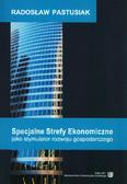 Pastusiak Radosław - Specjalne Strefy Ekonomiczne jako stymulator rozwoju gospodarczego