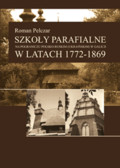 Pelczar Roman - Szkoły parafialne na pograniczu polsko-ruskim (ukraińskim) w Galicji w latach 1772-1869