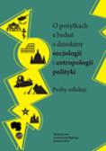 red. Wódz Jacek - O pożytkach z badań z dziedziny socjologii i antropologii polityki. Próby refleksji