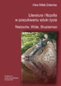 Mitek-Dziemba Alina - Literatura i filozofia w poszukiwaniu sztuki życia: Nietzsche, Wilde, Shusterman