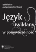 Łuc Izabela, Bortliczek Małgorzata - Język uwikłany w ponowoczesność