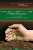 Czechowska-Bieluga Marta, Kanios Anna, red. Adamowska Lucyna - Nowe przestrzenie działania w pracy socjalnej w wymiarze etyczno-prakseologicznym
