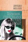 Melosik Zbyszko - Tożsamość, ciało i władza w kulturze instant