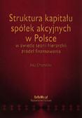 Chojnacka Ewa - Struktura kapitału spółek akcyjnych w Polsce w świetle teorii hierarchii źródeł finansowania