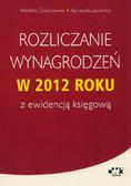 Dworowska Wioletta, Jacewicz Agnieszka - Rozliczanie wynagrodzeń w 2012 roku z ewidencją księgową