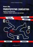 Maj Robert - Przestępstwo zabójstwa. Aspekty karnomaterialne i elementy taktyki czynności wykrywczych