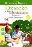 red. Dymara Bronisława - Dziecko w świecie współdziałania. Tom 1 Część pierwsza. Poszukiwanie podstaw samorządności, współdziałania, demokracji.