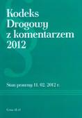 Kodeks Drogowy z komentarzem 2012. Stan prawny z 11.02.2012 r.