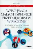 Współpraca małych i średnich przedsiębiorstw w regionie. Budowanie konkurencyjności firm i regionu