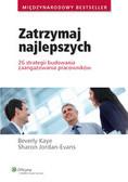 Jordan-Evans Sharon, Kaye Beverly - Zatrzymaj najlepszych. 26 strategii budowania zaangażowania pracowników