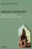 Kaczmarek Agnieszka - Nowoczesna autentyczność Charles Taylor wobec dylematów współczesności