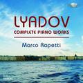 Marco Rapetti - Lyadov: Complete Piano Works