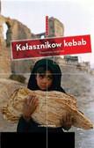 Badkhen Anna - Kałasznikow kebab. Reportaże wojenne