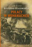 Kaczmarek Ryszard - Polacy w Wehrmachcie