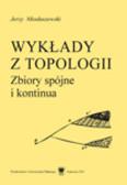 Mioduszewski Jerzy - Wykłady z topologii. Zbiory spójne i kontinua