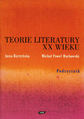 Burzyńska Anna, Markowski Michał Paweł - Teorie literatury XX wieku. Podręcznik