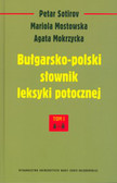 Sotirov Petar, Mostowska Mariola, Mokrzycka Agata - Bułgarsko-polski słownik leksyki potocznej Tom 1 A-I