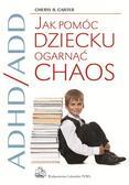 Carter Cheryl R. - ADHD/ADD Jak pomóc dziecku ogarnąć chaos