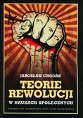 Chodak Jarosław - Teorie rewolucji w naukach społecznych