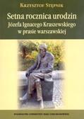 Stępnik Krzysztof - Setna rocznica urodzin Józefa Ignacego Kraszewskiego w prasie warszawskiej