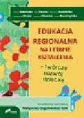 Praca zbiorowa - Edukacja regionalna na I etapie kształcenia. twórczy rozwój dziecka