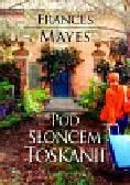 Mayes Frances - Pod słońcem Toskanii