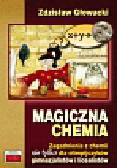 Głowacki Zdzisław - Magiczna chemia. Zagadnienia z chemii nie tylko dla olimpijczyków - gimnazjalistów i licealistów