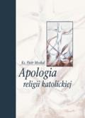 ks. Moskal Piotr - Apologia religii katolickiej