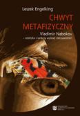 Engelking Leszek - Chwyt metafizyczny. Vladimir Nabokov - estetyka z sankcją wyższej rzeczywistości
