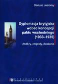 Jeziorny Dariusz - Dyplomacja brytyjska wobec koncepcji paktu wschodniego (1933-1935). Analizy, projekty, działania