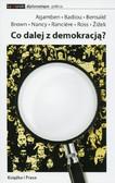 Agamben Badiou, Bensaid Nancy, Brown Ranciere, Ross Zizek - Co dalej z demokracją