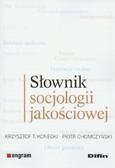 Konecki Krzysztof T., Chomczyński Piotr - Słownik socjologii jakościowej