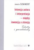 Szajnert Danuta - Intencja autora i interpretacja - między inwencją a atencją. Teksty i parateksty