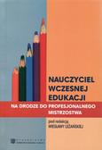 Leżańska Wiesława - Nauczyciel wczesnej edukacji. Na drodze do profesjonalnego mistrzostwa
