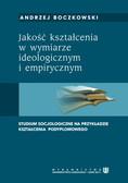 Boczkowski Andrzej - Jakość kształcenia w wymiarze ideologicznym i empirycznym- Studium socjologiczne na przykładzie kształcenia podyplomowego