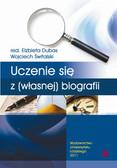 red. Dubas Elżbieta, red. Świtalski Wojciech - Biografia i badanie biografii, t. I. Uczenie się z (własnej) biografii
