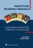 red. Bonar Jolanta - Nauczyciel wczesnej edukacji. Oczekiwania społeczne i praktyka edukacyjna. Oczekiwania społeczne i praktyka edukacyjna