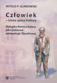 Glinkowski Witold P. - Człowiek - istota spoza kultury. Dialogika Martina Bubera jako podstawa antropologii filozoficznej